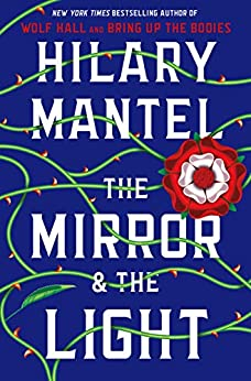 The Mirror Amp The Light Wolf Hall Trilogy Book 3 Kindle