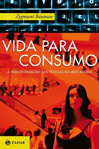 Vida para consumo: A transformação das pessoas em mercadoria