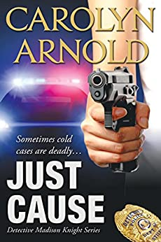 Just Cause (Detective Madison Knight Series Book 5) by [Arnold, Carolyn]