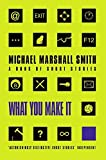 What You Make It : Selected Short Stories