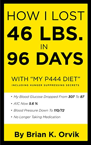 """HOW I LOST 46 LBS. IN 96 DAYS WITH """"MY P444 DIET"""": INCLUDING HUNGER SUPPRESSING SECRETS by [Orvik, Brian]"""