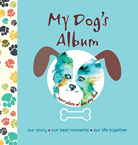 Scrapbook Album Dog - My Dog's Album: Our Story, Our Best Moments, Our Life Together