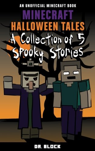 Minecraft Halloween Tales: A Collection of Five Spooky Stories (an unofficial spine-chilling Minecraft book)