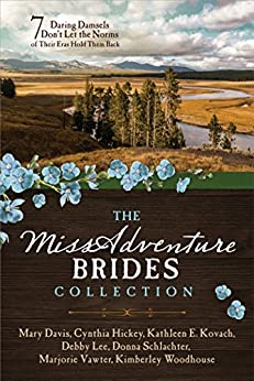 The MISSadventure Brides Collection: 7 Daring Damsels Don't Let the Norms of Their Eras Hold Them Back by [Davis, Mary, Hickey, Cynthia, Lee, Debby, Kovach, Kathleen E., Schlachter, Donna, Woodhouse, Kimberley, Vawter, Marjorie]