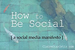 How to Be Social: A Social Media Manifesto by [Diaz-Ortiz, Claire]