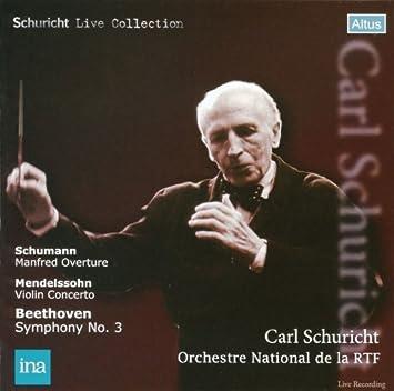 ベートーヴェン:交響曲第3番「英雄」 他 (Schuricht Live Collection / Beethoven: Symphony No.3, Schumann: Manfred Overture, Mendelssohn: Violin Concerto / Carl Schuricht, Orchestre National de la RTF) (2CD) [日本語解説付]