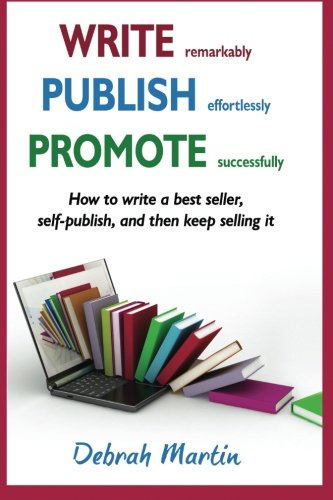 Write, Publish, Promote: How to write a best seller, self-publish, and then keep selling it ... (Volume 1)