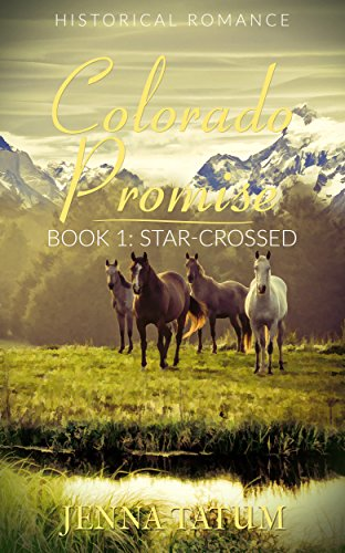 Colorado Promise: Book 1: Star-Crossed (A Sweet & Inspirational Historical Western Romance Series) by [Tatum, Jenna]