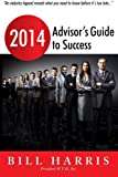 2014 Advisor's Guide to Success, Bill Harris, 1496014367