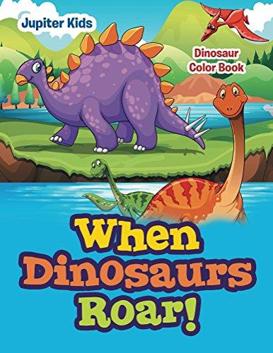 When Dinosaurs Roar!: Dinosaur Color Book (Dinosaur Coloring And Art Book Series)