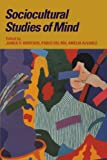 img - for Sociocultural Studies of Mind (Learning in Doing: Social, Cognitive and Computational Perspectives) book / textbook / text book
