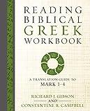 Reading Biblical Greek Workbook: A Translation Guide To Mark 1-4