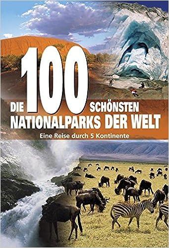 Die 100 schönsten Nationalparks der Welt
