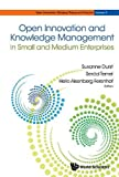 Open Innovation and Knowledge Management in Small and Medium Enterprises (Open Innovation: Bridging Theory and Practice)