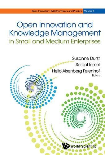 Open Innovation and Knowledge Management in Small and Medium Enterprises (Open Innovation: Bridging Theory and Practice) by World Scientific Publishing