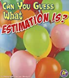 Can You Guess What Estimation Is?, Thomas K. Adamson and Heather Adamson, 1429678585