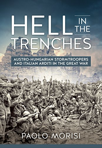 Hell in the Trenches: Austro-Hungarian Stormtroopers and Italian Arditi in the Great (Storm Trench)
