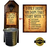 "Cheap ""I Only Drink on Days That Start with a T"" – Bottle Opener and Cap Catcher – Handcrafted by a Vet -100% Solid Pine 1/4″ Thick – Cast Iron Bottle Opener and Galvanized Bucket – Funny Gift"