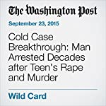 Cold Case Breakthrough: Man Arrested Decades after Teen's Rape and Murder | Sarah Larimer