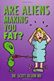 Are Aliens Making You Fat?, Scott Olson, 1452849366