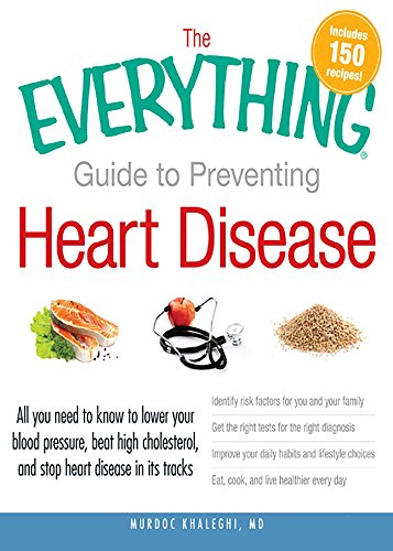 The Everything Guide to Preventing Heart Disease: All you need to know to lower your blood pressure, beat high cholesterol, and stop heart disease in its tracks (Everything Series)