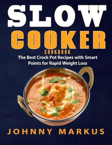 Slow cooker cookbook: The Best Crock Pot Recipes with Smart Points for...