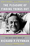 The Pleasure of Finding Things Out: The Best Short Works of Richard P. Feynman