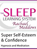 Meditation-Super Self-Esteem and Confidence, Hypnosis (The Sleep Learning System with Rachael Meddows)
