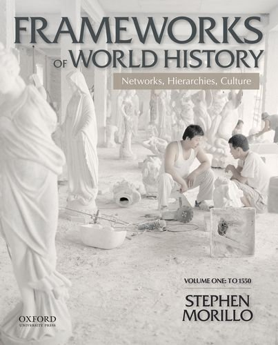 Frameworks Of World History: Networks, Hierarchies, Culture, Volume One: To 1550