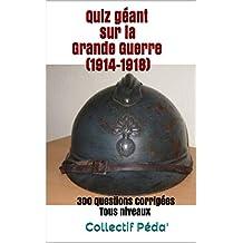 Quiz géant sur la Grande Guerre (1914-1918): 300 questions corrigées Tous niveaux (French Edition)