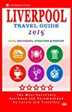 Liverpool Travel Guide 2015: Shops, Restaurants, Attractions and Nightlife in Liverpool, England (City Travel Guide 2015)