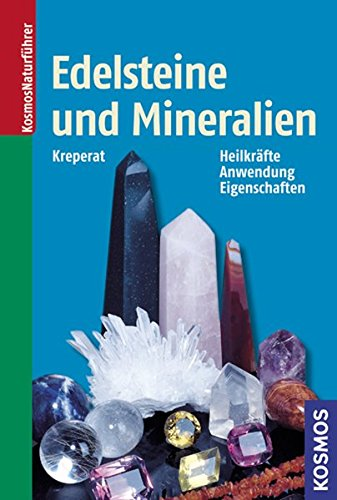 Edelsteine und Mineralien: Heilkräfte - Anwendung - Eigenschaften (Kosmos-Naturführer)