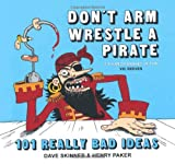 """Dont Arm Wrestle a Pirate (101 Really Bad Ideas)"" av Dave Skinner"