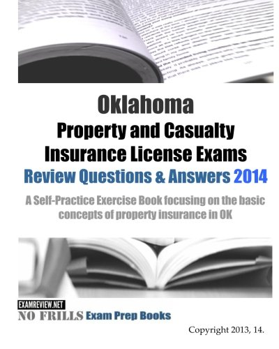 Download Oklahoma Property and Casualty Insurance License Exams Review Questions & Answers 2014: A Self-Practice Exercise Book focusing on the basic concepts of property insurance in OK Pdf