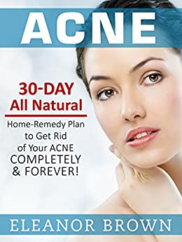 ... Plan To Get Rid Of Your Acne Completely & Forever! by [Brown, Eleanor
