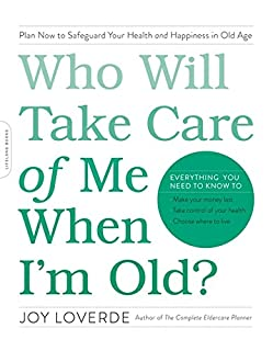 Book Cover: Who Will Take Care of Me When I'm Old?: Plan Now to Safeguard Your Health and Happiness in Old Age