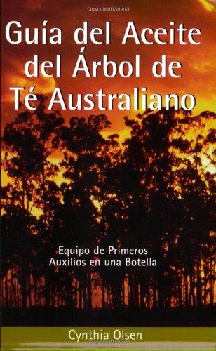 Guia del Aceite del Arbol de Te Australiano: Equipo de Primeros Auxilios en una Botella (Spanish Edition)