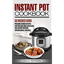 Instant Pot Mastery: 50 Wicked Good Recipes International Cuisine Edition (Instant Pot, Instant Pot Cookbook, Pressure Cooker Cookbook, Slow Cooker, Electric Pressure Cooker, Power Pressure Cooker)