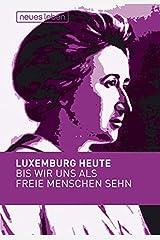 Bis wir uns als freie Menschen sehn: Luxemburg heute by Franziska Kleiner Perfect Paperback