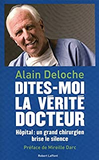 Dites-moi la vérité, docteur : hôpital, un grand chirurgien brise le silence, Deloche, Alain