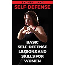 Self-Defense: Basic Self-Defense Lessons and Skills For Women