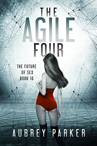 The Agile Four (The Future of Sex Book 10)