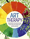 Art Therapy: Inspirational and practical ways to de-stress and realize your creative potential