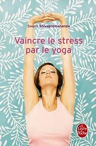 Vaincre le stress par le yoga par Swami Shivapremananda
