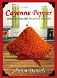 Cayenne Pepper Cures (Miracle Healers From The Kitchen Book 1)