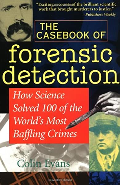 The Casebook Of Forensic Detection How Science Solved 100 Of The World S Most Baffling Crimes 9780471283690 Medicine Health Science Books Amazon Com