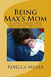 Being Max's Mom: A Story About Love and Adventures on the Autism Spectrum