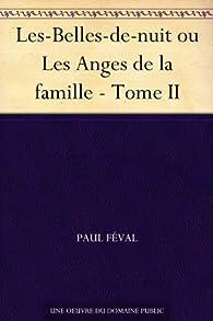 Les-Belles-de-nuit ou Les Anges de la famille, tome 2 par  Paul  Féval