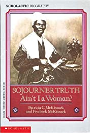 Sojourner Truth: Ain't I A Woman (Scholastic Biography)