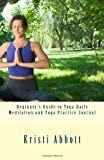 Beginner's Guide to Yoga Daily Meditation and Yoga Practice Journal, Kristi Abbott, 146628837X